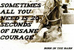 barrel racing quotes | Courage | ;Barrel Racing Quotes by jacqueline