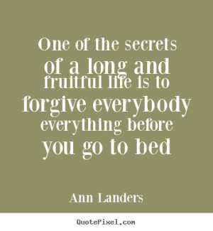 Ann Landers Quotes - One of the secrets of a long and fruitful life is ...