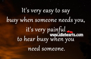 its-very-painful-to-hear-busy-when-you-need-someone-life-quote.jpg