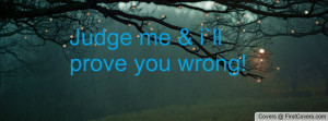 judge me & i`ll prove you wrong! , Pictures