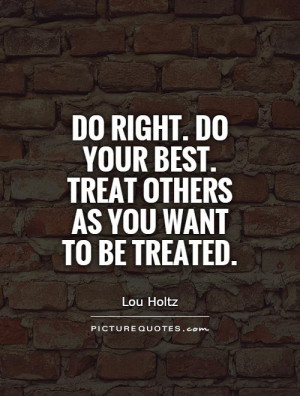 Do right. Do your best. Treat others as you want to be treated Picture ...