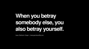 When you betray somebody else, you also betray yourself. – Isaac ...