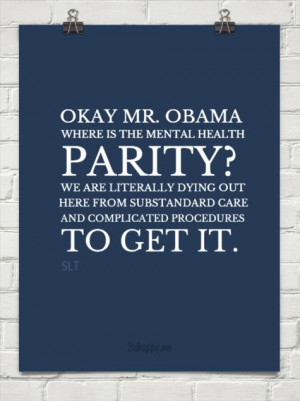 Okay mr. obama where is the mental health parity? we are literally ...