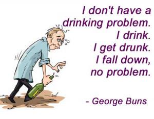 ... Problem I Drink I Get Drunk I Fall Down No Problem - Funny Quotes