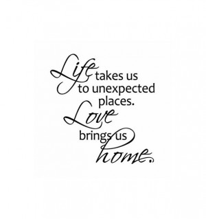 ... happiness, home, life, love, places, quotes, true, unexpected, wise