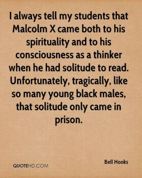 ... Malcolm X came both to his spirituality and to his consciousness