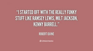 started off with the really funky stuff like Ramsey Lewis, Milt ...
