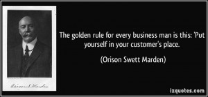 The golden rule for every business man is this: 'Put yourself in your ...