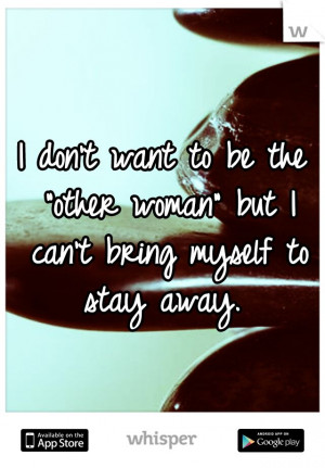 Being The Other Woman Quotes Being The Other Woman Quotes
