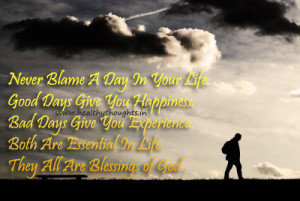 Never Blame a Day in Your Life… Happiness comes with good days and ...
