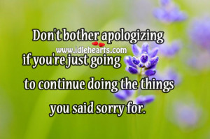 Don't bother apologizing if you're just going to continue doing ...