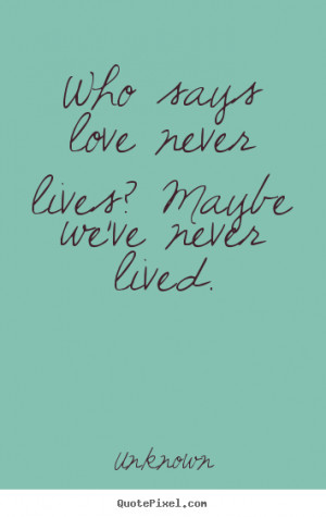 maybe we ve never lived unknown more love quotes inspirational quotes