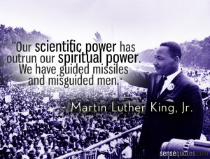 Our scientific power has outrun our spiritual power. We have guided ...