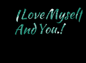 Quotes Picture: i love myself and you??!