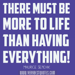 Life Quotes – 'There must be more to life than having everything ...