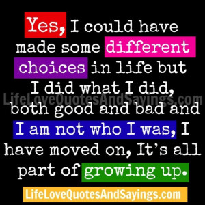 Yes i could have made some different choices in life but i did what i ...
