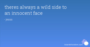theres always a wild side to an innocent face