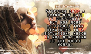 Stepping onto a brand-new path is difficult, but not more difficult ...