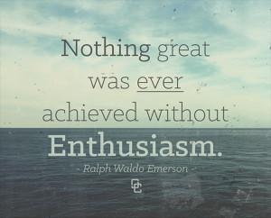 Enthusiasm Quotes Without enthusiasm.