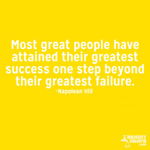 Most great people have attained their greatest success one step beyond ...