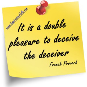 It is a double pleasure to deceive the deceiver