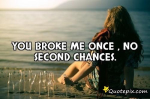 Second Chance Love Quotes Tumblr You Broke Me Once No picture