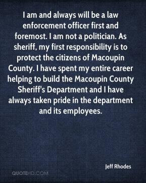 Jeff Rhodes - I am and always will be a law enforcement officer first ...