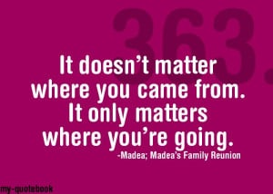 ... for my work at home mommy efforts! madea's family reunion quotes