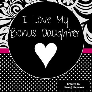 Love My Stepmom Quotes I love my bonus daughter
