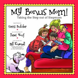 My Bonus Mom! Taking the Step out of Stepmom. By Tami Butcher.