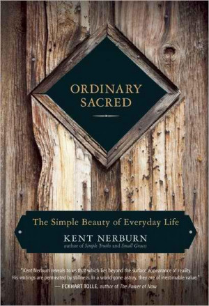 wpid-0227_cover_Kent_Nerborn_Ordinary_Sacred_Simple_Beauty_of_Everyday ...