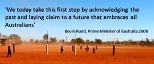 ... all Australians'. Kevin Rudd, Prime Minister of Australia 2008
