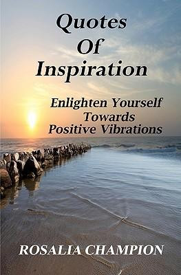 Quotes of Inspiration: Enlighten Yourself Towards Positive Vibrations ...