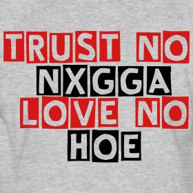 trust-no-nigga-love-no-hoe_design.png