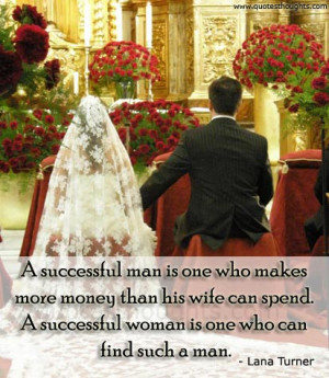 ... his wife can spend. A successful woman is one who can find such a man