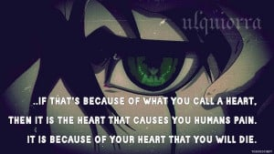 Bleach quote (Ulquiorra) - It is because of your heart that you will ...