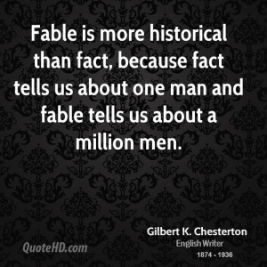 Fable is more historical than fact, because fact tells us about one ...