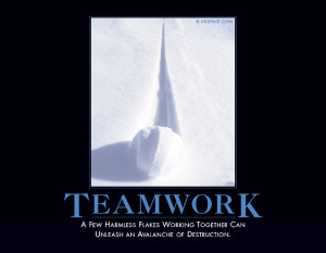 Anti teamwork poster: A few harmless flakes working together can ...