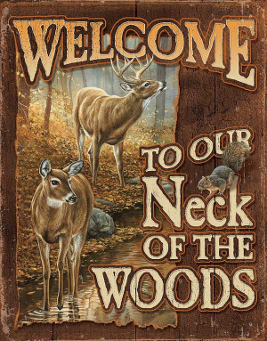 ... Wild Life Tin Signs > welcome to our neck of the woods deer tin sign