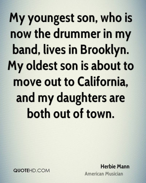 My youngest son, who is now the drummer in my band, lives in Brooklyn ...