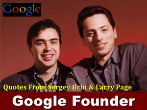 Google Founders - Quotes From Sergey Brin & Larry Page