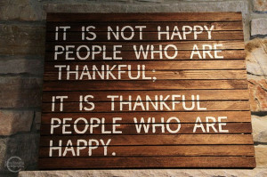 It is not happy people who are thankful…"