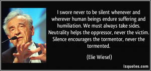 never to be silent whenever and wherever human beings endure suffering ...
