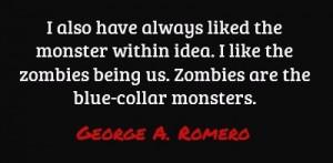 George A Romero quote.