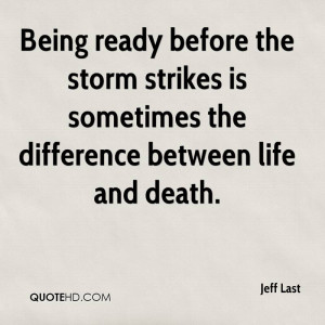 Being ready before the storm strikes is sometimes the difference ...