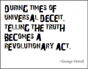 In a time of universal deceit, telling the truth is a revolutionary ...