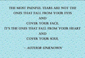 The Most Painful Tears Fall From Your Heart And Cover Your Soul: Quote ...