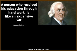 ... work, is like an expensive car - Adam Smith Quotes - StatusMind.com