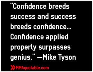 "... …Confidence applied properly surpasses genius."" —Mike Tyson"