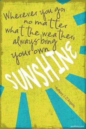 ... what the weather always bring your own sunshine anthony j d angelo